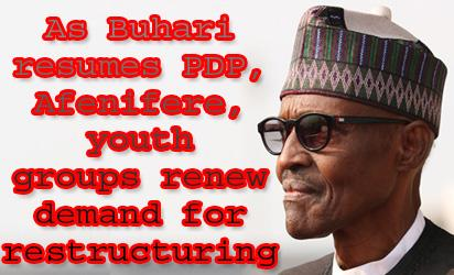 As Buhari resumes PDP, Afenifere, youth groups renew demand for restructuring