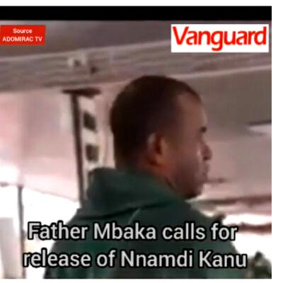 Father Mbaka calls for release of Nnamdi Kanu